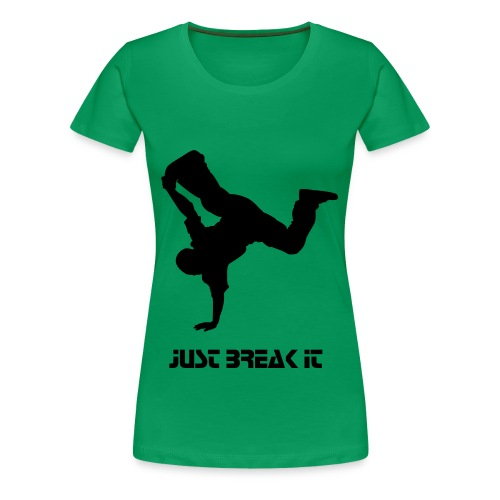 Just Break it - Camiseta premium mujer