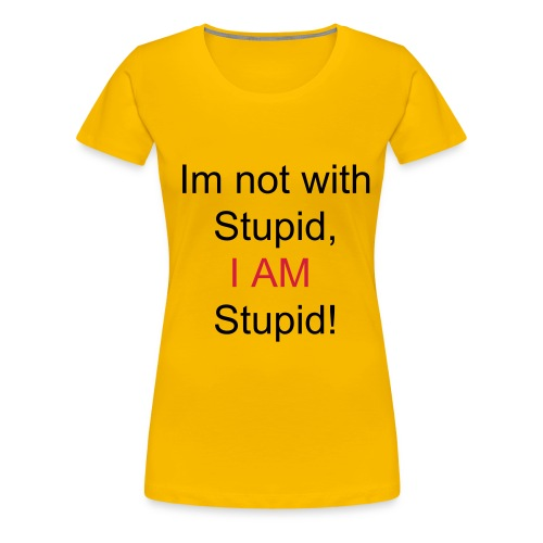 I am stupid. - Women's Premium T-Shirt