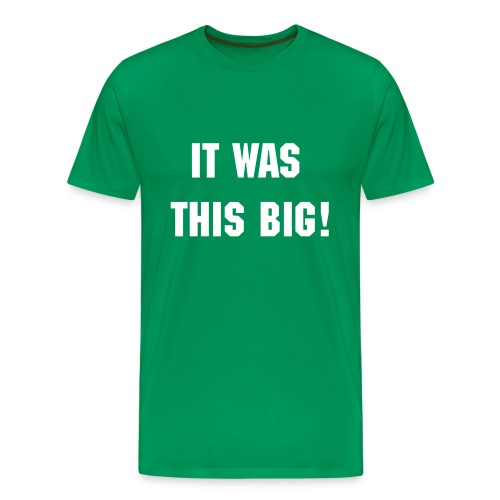 It Was This Big- T Shirt - Men's Premium T-Shirt