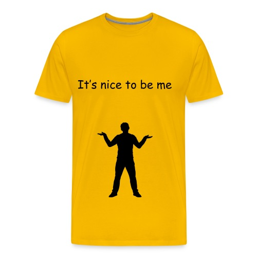It's nice to be me. 6 - Mannen Premium T-shirt