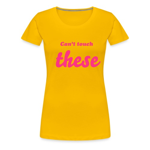 Can't touch these - Frauen Premium T-Shirt