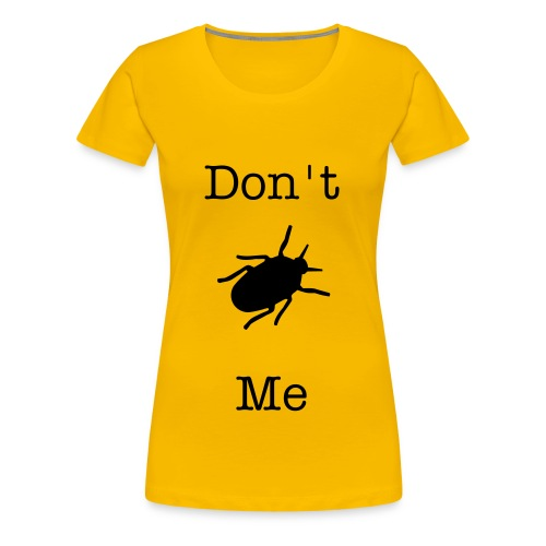 Dont Bug Me - Women's Premium T-Shirt