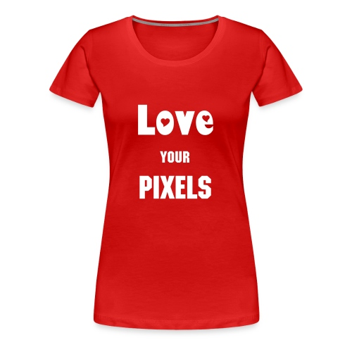 Ladies Fitted T Shirt Love your Pixels - Women's Premium T-Shirt