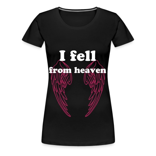I fell from heaven - Women's Premium T-Shirt