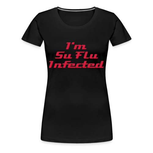 I'm Su Flu Infected Dame. - Premium T-skjorte for kvinner