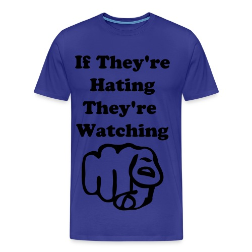 If they're hating, they're watching men's T-shirt - Men's Premium T-Shirt