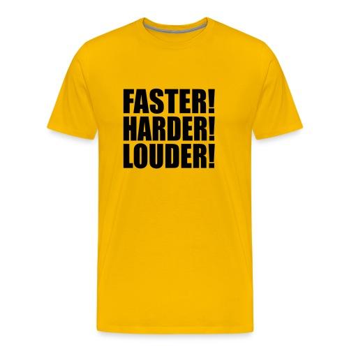Faster! Harder! Louder! Shirt - Männer Premium T-Shirt