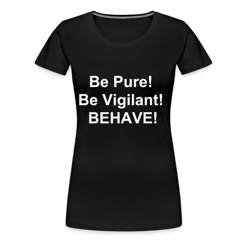 BEHAVE! - Women's Premium T-Shirt