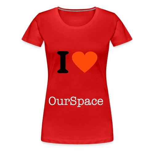 I Love OurSpace! 001 - Frauen Premium T-Shirt