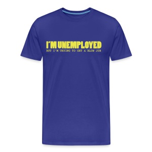 T-shirt Unemployed / Blowjob - Mannen Premium T-shirt