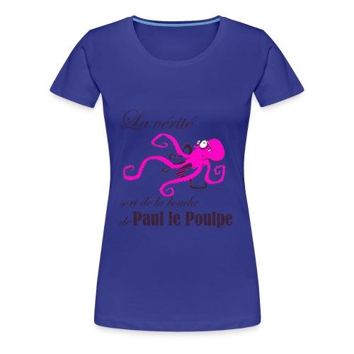 Paul le poulpe Vérité Exclu t-shirt femme - T-shirt Premium Femme