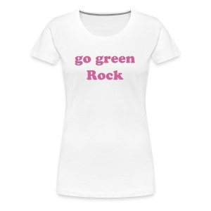 go green Rock Women's T - Women's Premium T-Shirt
