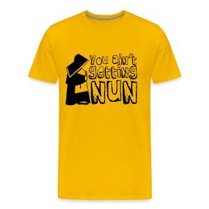 T-shirt You ain't getting Nun - Mannen Premium T-shirt