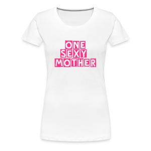 One Sexy Mother T Shirt - Women's Premium T-Shirt