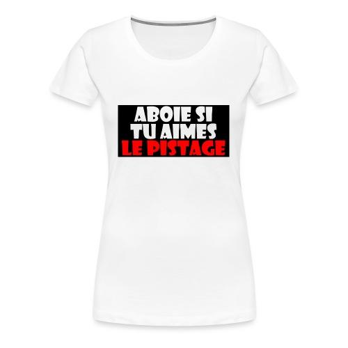 Aboie si tu aimes le pistage - T-shirt Premium Femme