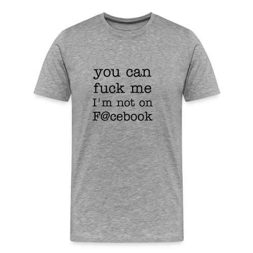 fuck me I'm not on f@cebook - Homme - T-shirt Premium Homme