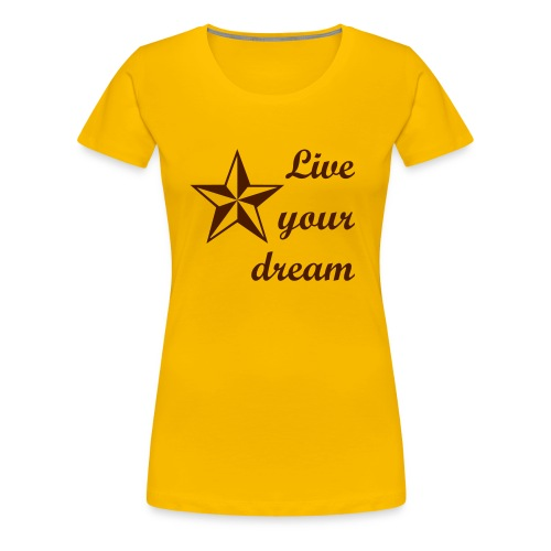 Live your dream - Frauen Premium T-Shirt
