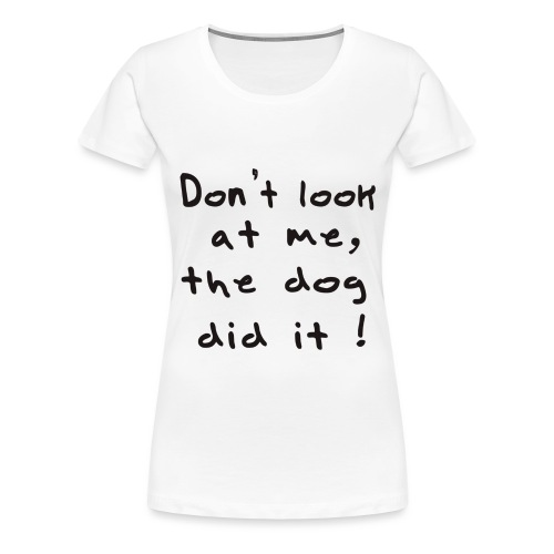 the dog did it - T-shirt Premium Femme