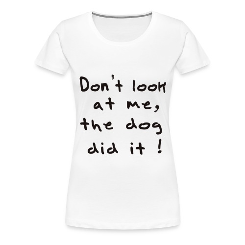 the dog did it - T-shirt Premium Femme
