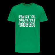 T-Shirts ~ Men's Premium T-Shirt ~ First To Wear The Green