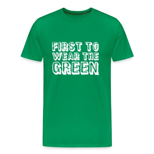 First To Wear The Green - Men's Premium T-Shirt
