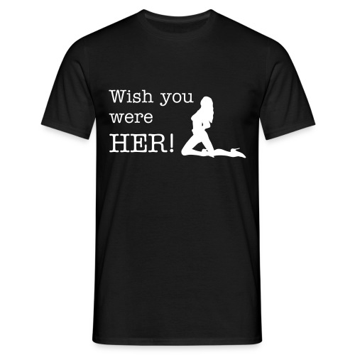 Wish you were her! - Männer T-Shirt