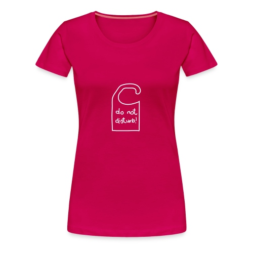 Do not disturb Girlie - Frauen Premium T-Shirt