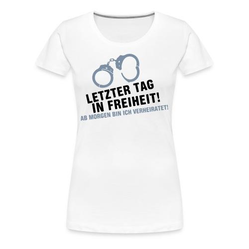 Letzer Tag in Freiheit - Junggesellenabschied - Frauen Premium T-Shirt