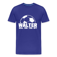 T-Shirts ~ Men's Premium T-Shirt ~ Walter Will See You Off
