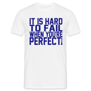 Hard to fail when your perfect - Men's T-Shirt