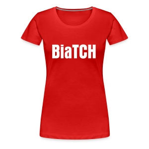 BiaTCH - Women's Premium T-Shirt