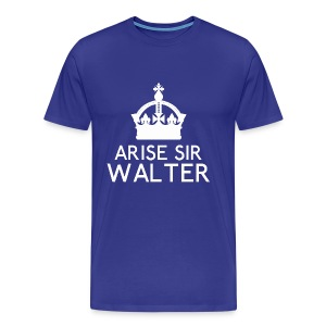Arise Sir Walter - Men's Premium T-Shirt