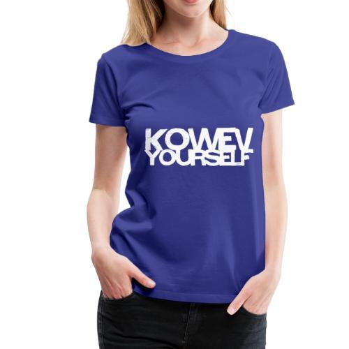 Kowev Yourself - T-shirt Premium Femme