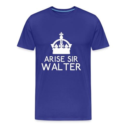 Arise Sir Walter - Men's Premium T-Shirt