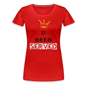 Ladies You Been Seved T-Shirt - Women's Premium T-Shirt