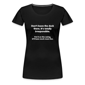 WOMENS SIMPLE: Don't leave the duck there. - Women's Premium T-Shirt