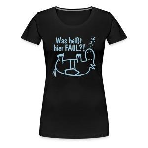 Girlieshirt Was heißt hier FAUL?! Brustdruck - Frauen Premium T-Shirt