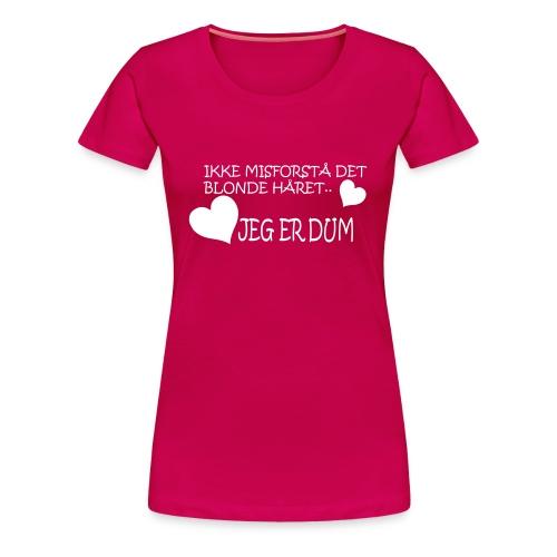 Jeg er dum - Premium T-skjorte for kvinner