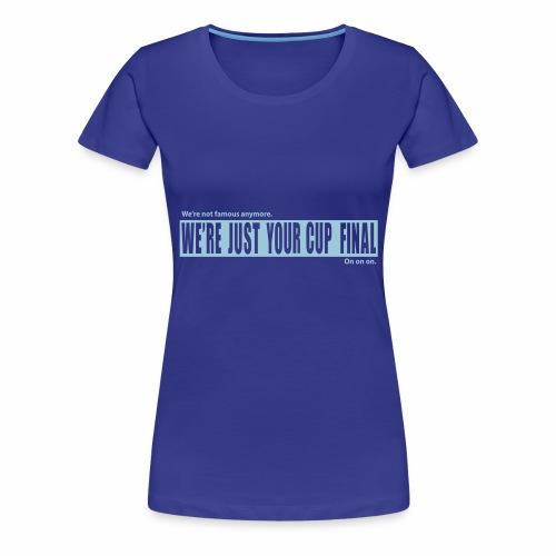 WE'RE NOT FAMOUS ANYMORE - Women's Premium T-Shirt