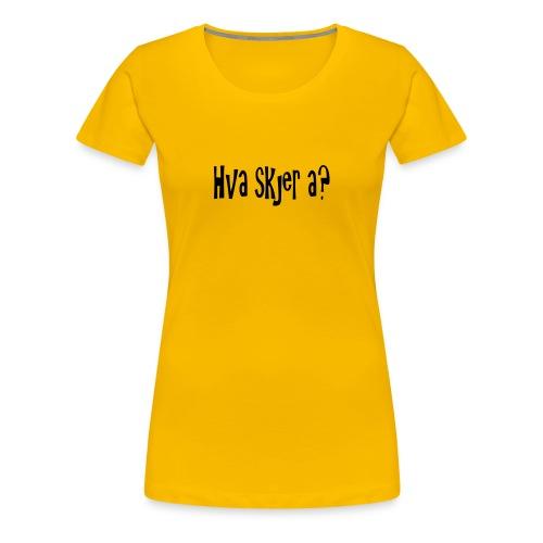 Hva skjer a? - Premium T-skjorte for kvinner