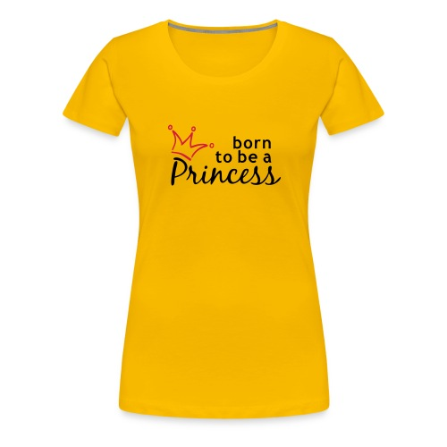 Damen Fun Shirt Born to be a Princess I Funshirts - Frauen Premium T-Shirt