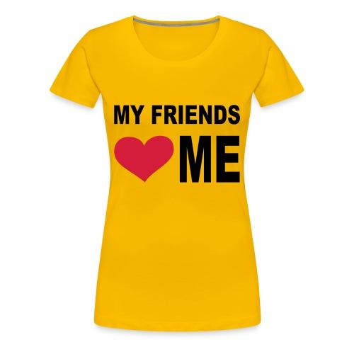 My Friends  - Frauen Premium T-Shirt