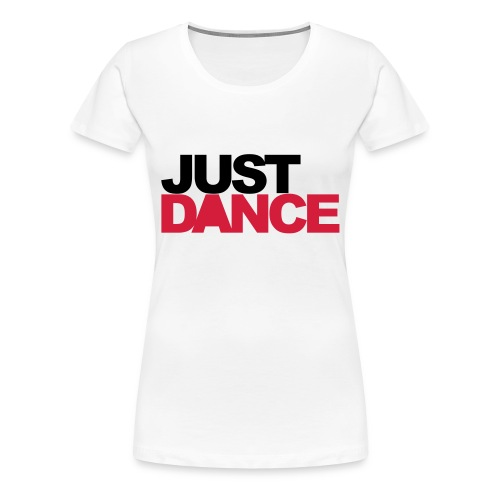 Just Dance - T-shirt Premium Femme