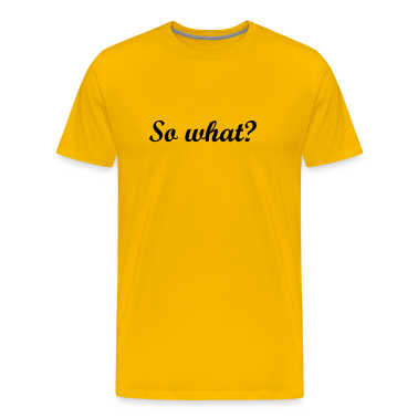 Yellow So what? Men's T-Shirts