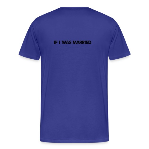 What Would My Wife Say? - Men's Premium T-Shirt