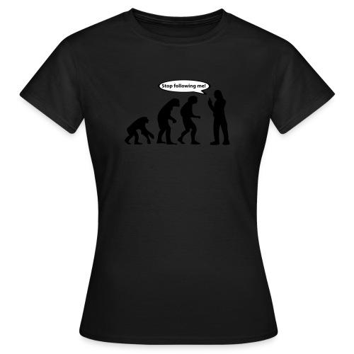 Stop Following Me! - Vrouwen T-shirt