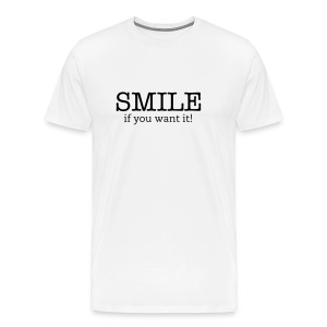 Smile if you want it! - Men's Premium T-Shirt
