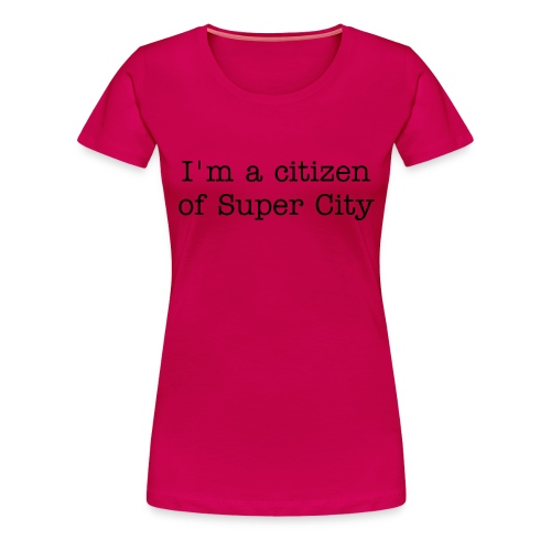 Super City Citizen - Women's Premium T-Shirt