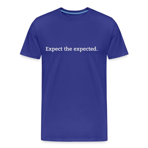 Expect the expected. - Männer Premium T-Shirt