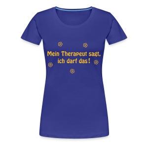 Mein Therapeut sagt.. - Frauen Premium T-Shirt